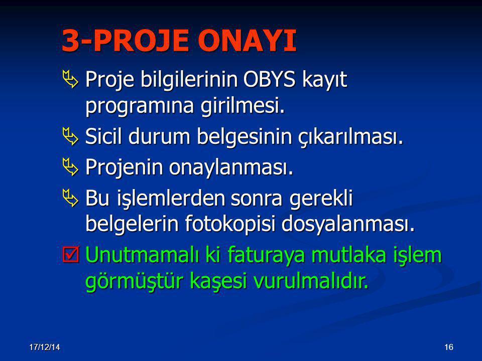 16 17/12/14 3-PROJE ONAYI  Proje bilgilerinin OBYS kayıt programına girilmesi.  Sicil durum belgesinin çıkarılması.  Projenin onaylanması.  Bu işl