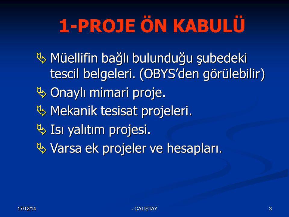 3 17/12/14 - ÇALIŞTAY 1-PROJE ÖN KABULÜ  Müellifin bağlı bulunduğu şubedeki tescil belgeleri. (OBYS'den görülebilir)  Onaylı mimari proje.  Mekanik