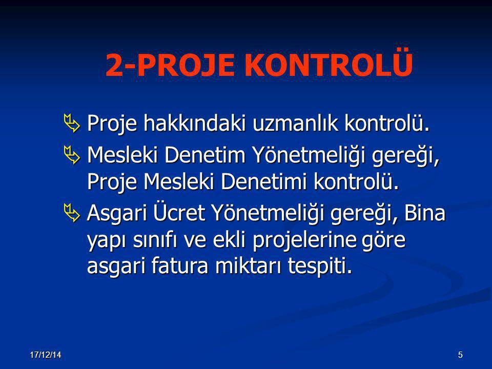 5 17/12/14 2-PROJE KONTROLÜ  Proje hakkındaki uzmanlık kontrolü.  Mesleki Denetim Yönetmeliği gereği, Proje Mesleki Denetimi kontrolü.  Asgari Ücre