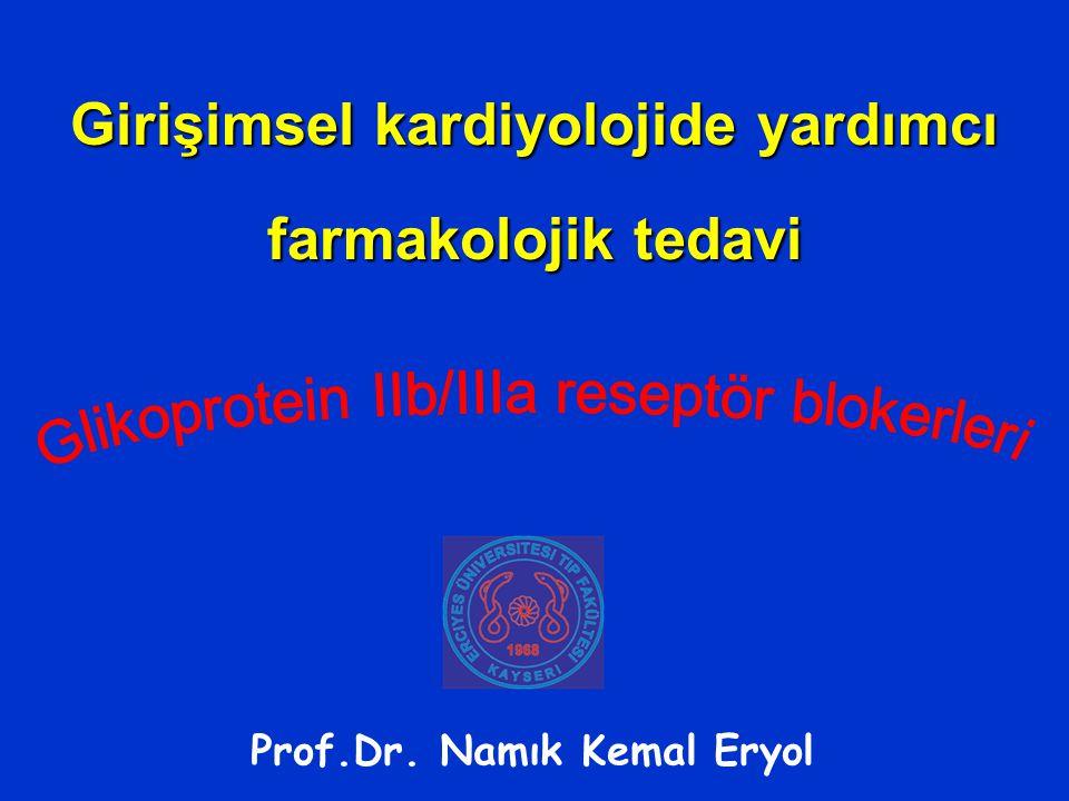 Girişimsel kardiyolojide yardımcı farmakolojik tedavi Prof.Dr. Namık Kemal Eryol