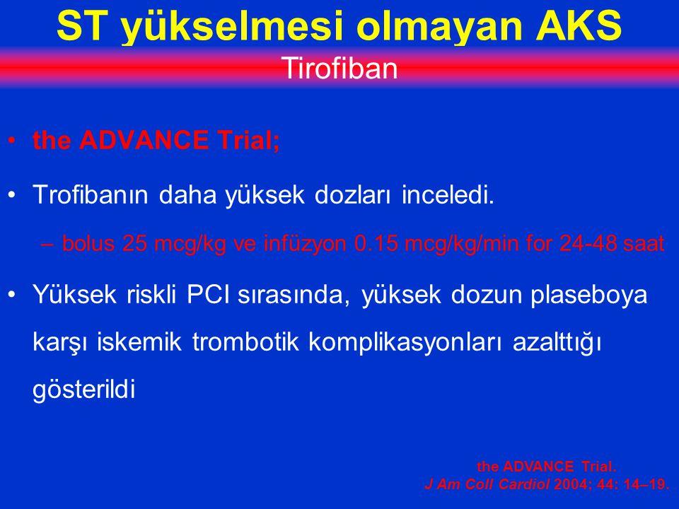 ST yükselmesi olmayan AKS Tirofiban the ADVANCE Trial; Trofibanın daha yüksek dozları inceledi.