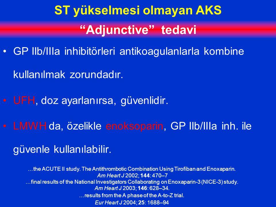 ST yükselmesi olmayan AKS Adjunctive tedavi GP IIb/IIIa inhibitörleri antikoagulanlarla kombine kullanılmak zorundadır.