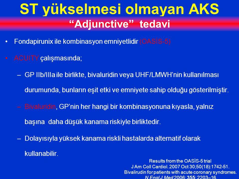ST yükselmesi olmayan AKS Adjunctive tedavi Fondapirunix ile kombinasyon emniyetlidir (OASİS-5) ACUITY çalışmasında; –GP IIb/IIIa ile birlikte, bivaluridin veya UHF/LMWH'nin kullanılması durumunda, bunların eşit etki ve emniyete sahip olduğu gösterilmiştir.