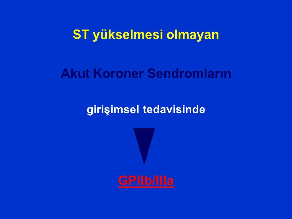 ST yükselmesi olmayan Akut Koroner Sendromların girişimsel tedavisinde GPIIb/IIIa