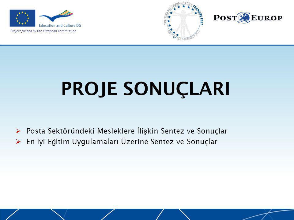 Project funded by the European Commission PROJE SONUÇLARI  Posta Sektöründeki Mesleklere İ li ş kin Sentez ve Sonuçlar  En iyi E ğ itim Uygulamaları Üzerine Sentez ve Sonuçlar