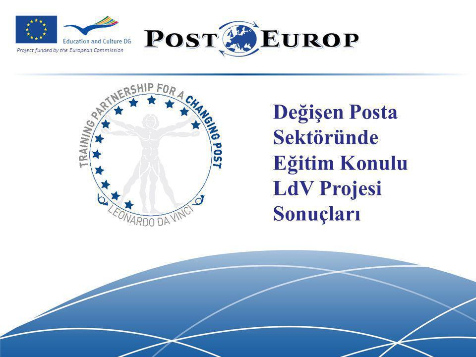 Project funded by the European Commission 3 Değişen Posta Sektöründe Eğitim Konulu LdV Projesi Sonuçları