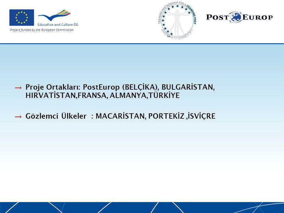 Project funded by the European Commission → Proje Ortakları: PostEurop (BELÇ İ KA), BULGAR İ STAN, HIRVAT İ STAN,FRANSA, ALMANYA,TÜRK İ YE → Gözlemci Ülkeler : MACAR İ STAN, PORTEK İ Z, İ SV İ ÇRE