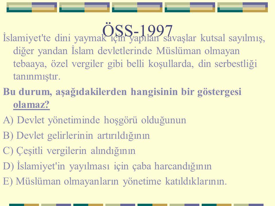 ÖSS-1997 İslamiyet'te dini yaymak için yapılan savaşlar kutsal sayılmış, diğer yandan İslam devletlerinde Müslüman olmayan tebaaya, özel vergiler gibi