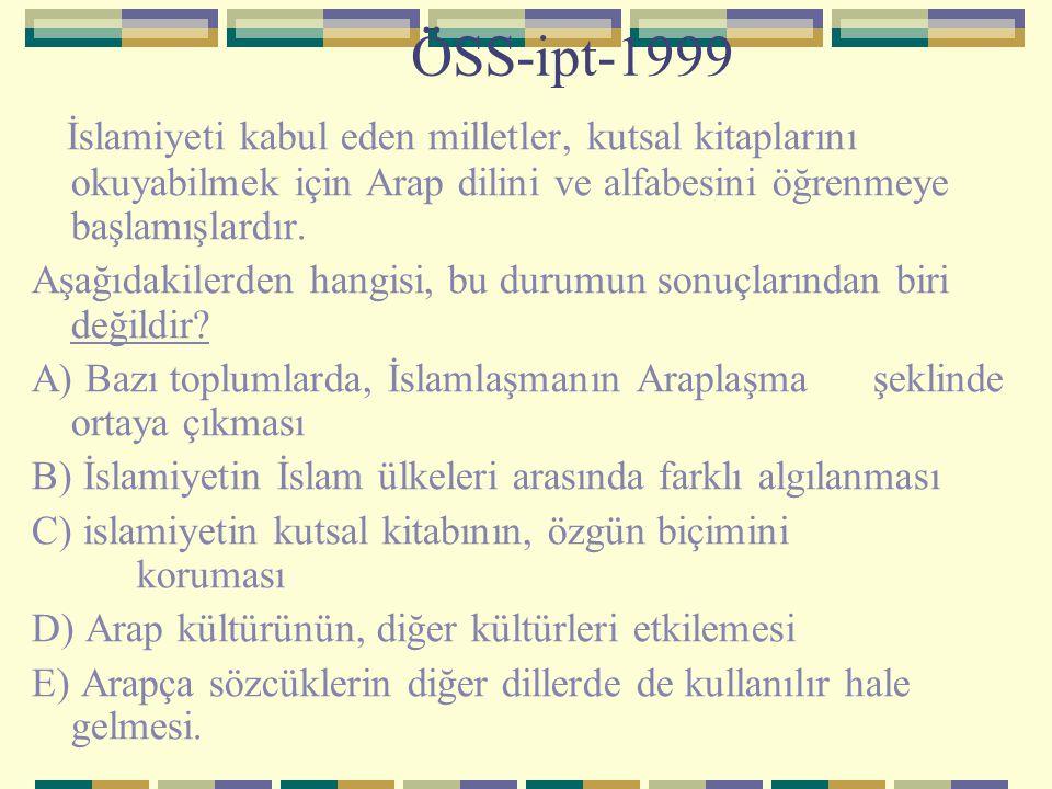 ÖSS-ipt-1999 İslamiyeti kabul eden milletler, kutsal kitaplarını okuyabilmek için Arap dilini ve alfabesini öğrenmeye başlamışlardır. Aşağıdakilerden