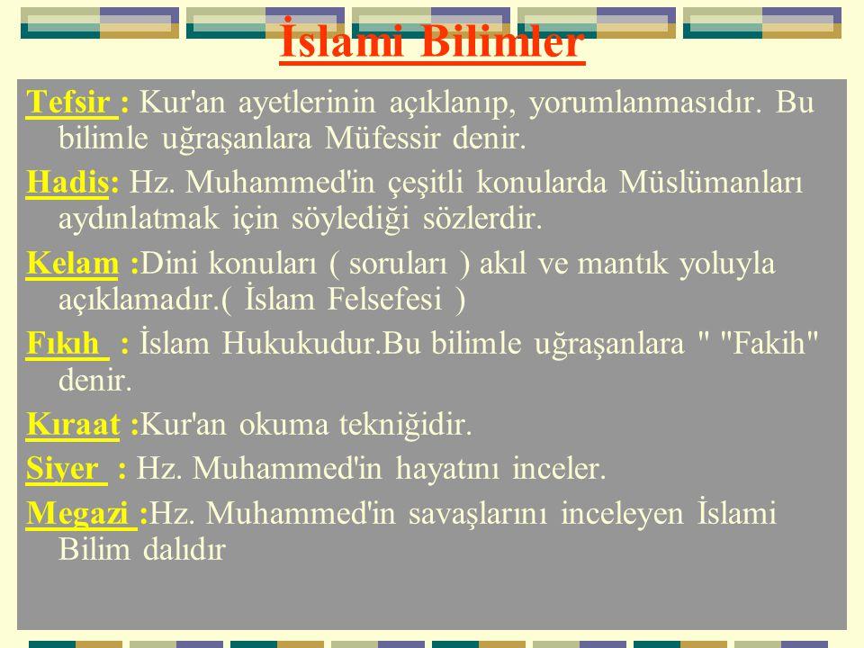 İslami Bilimler Tefsir : Kur'an ayetlerinin açıklanıp, yorumlanmasıdır. Bu bilimle uğraşanlara Müfessir denir. Hadis: Hz. Muhammed'in çeşitli konulard