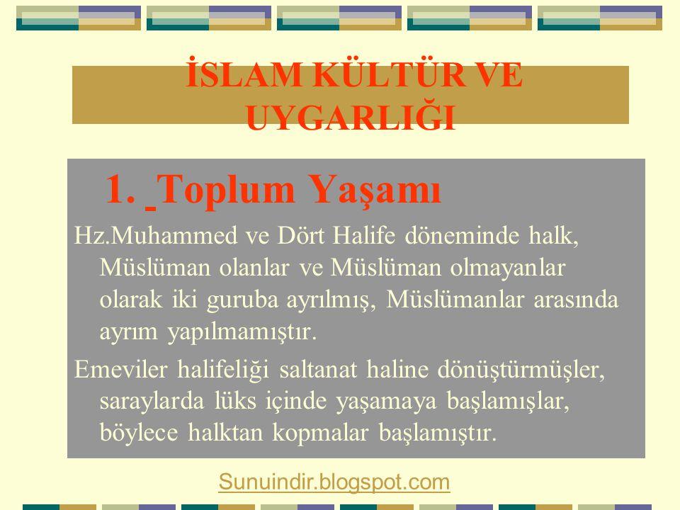 1. Toplum Yaşamı Hz.Muhammed ve Dört Halife döneminde halk, Müslüman olanlar ve Müslüman olmayanlar olarak iki guruba ayrılmış, Müslümanlar arasında a