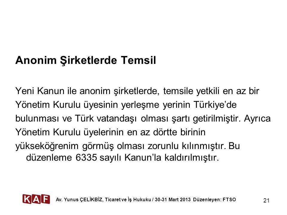 21 Anonim Şirketlerde Temsil Yeni Kanun ile anonim şirketlerde, temsile yetkili en az bir Yönetim Kurulu üyesinin yerleşme yerinin Türkiye'de bulunması ve Türk vatandaşı olması şartı getirilmiştir.