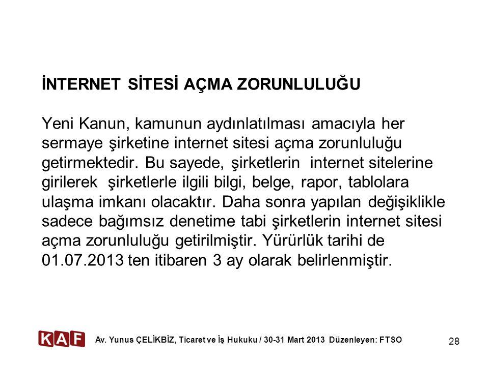 28 İNTERNET SİTESİ AÇMA ZORUNLULUĞU Yeni Kanun, kamunun aydınlatılması amacıyla her sermaye şirketine internet sitesi açma zorunluluğu getirmektedir.