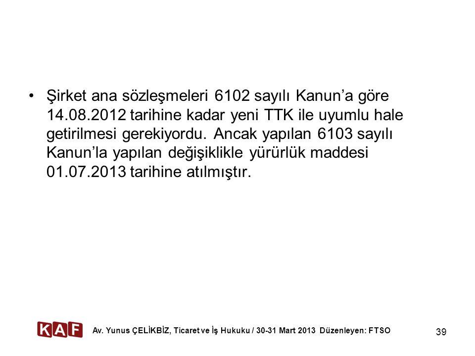 Şirket ana sözleşmeleri 6102 sayılı Kanun'a göre 14.08.2012 tarihine kadar yeni TTK ile uyumlu hale getirilmesi gerekiyordu. Ancak yapılan 6103 sayılı
