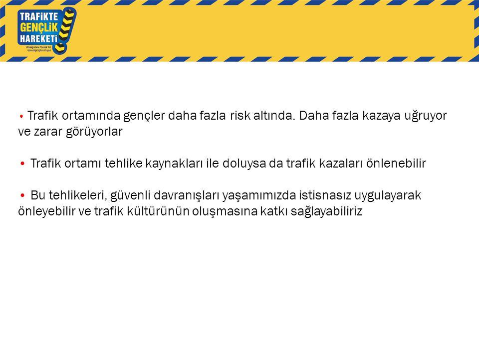 Trafik ortamında gençler daha fazla risk altında.