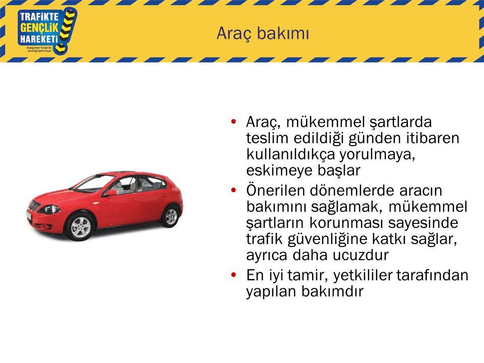 Araç bakımı Araç, mükemmel şartlarda teslim edildiği günden itibaren kullanıldıkça yorulmaya, eskimeye başlar Önerilen dönemlerde aracın bakımını sağlamak, mükemmel şartların korunması sayesinde trafik güvenliğine katkı sağlar, ayrıca daha ucuzdur En iyi tamir, yetkililer tarafından yapılan bakımdır