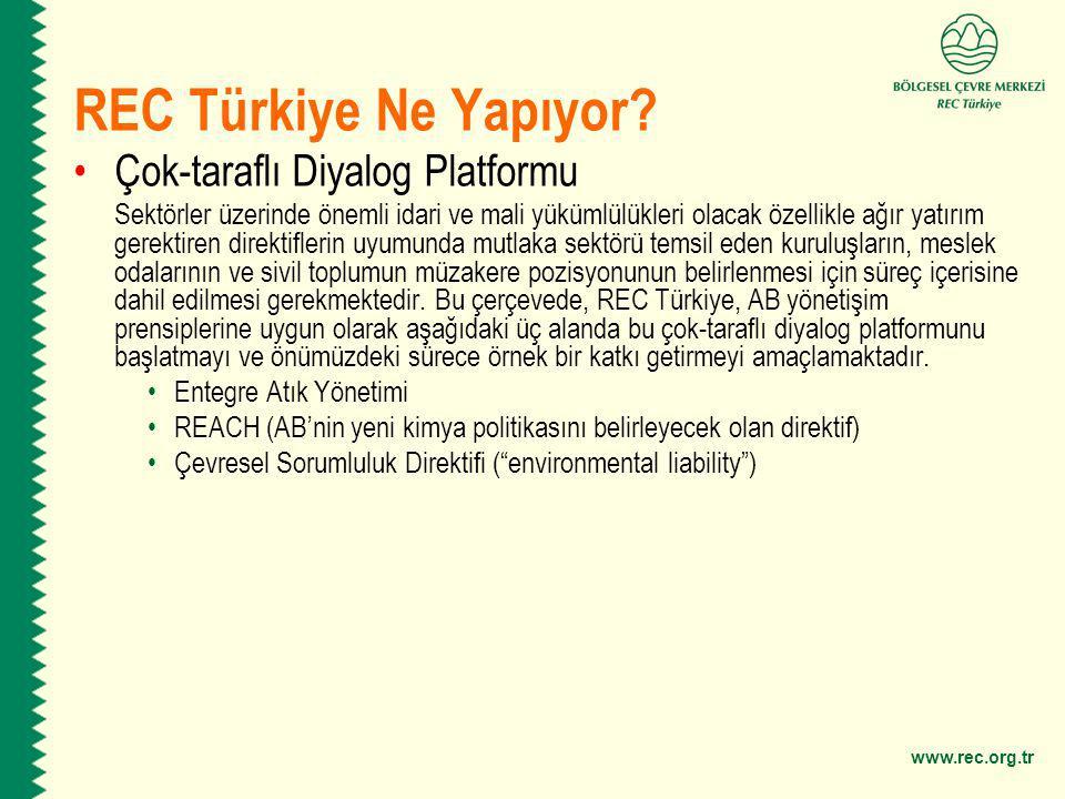 www.rec.org.tr REC Türkiye Ne Yapıyor? Çok-taraflı Diyalog Platformu Sektörler üzerinde önemli idari ve mali yükümlülükleri olacak özellikle ağır yatı