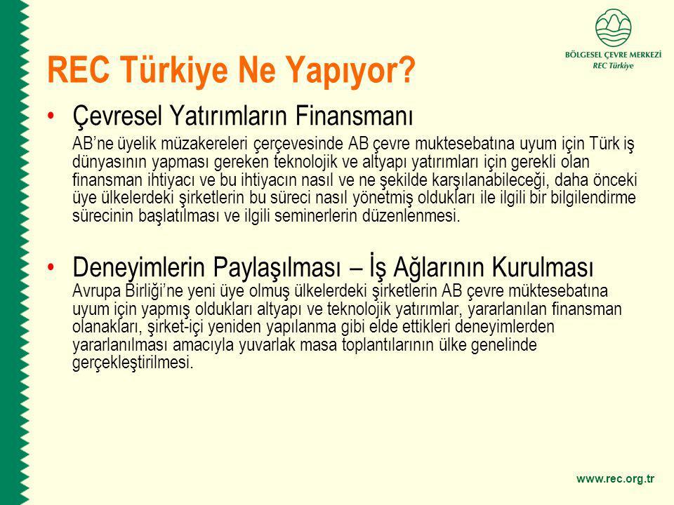 www.rec.org.tr REC Türkiye Ne Yapıyor? Çevresel Yatırımların Finansmanı AB'ne üyelik müzakereleri çerçevesinde AB çevre muktesebatına uyum için Türk i