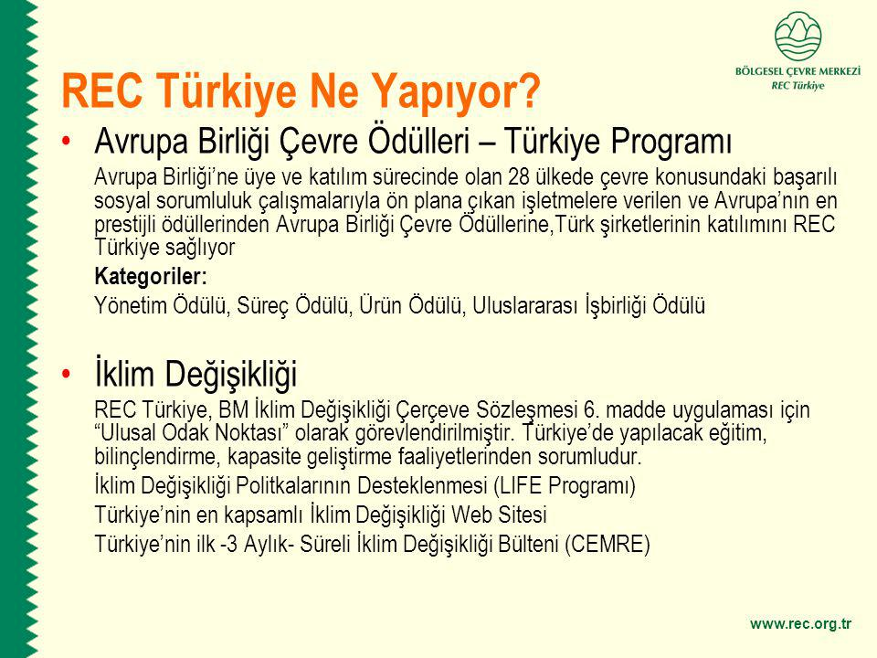www.rec.org.tr REC Türkiye Ne Yapıyor? Avrupa Birliği Çevre Ödülleri – Türkiye Programı Avrupa Birliği'ne üye ve katılım sürecinde olan 28 ülkede çevr