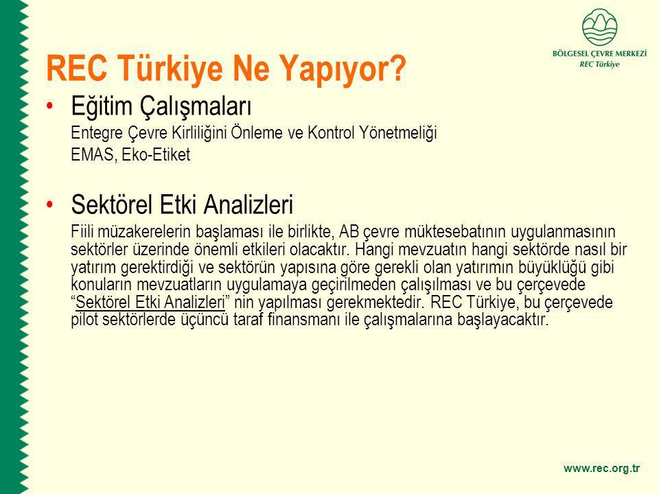 www.rec.org.tr REC Türkiye Ne Yapıyor? Eğitim Çalışmaları Entegre Çevre Kirliliğini Önleme ve Kontrol Yönetmeliği EMAS, Eko-Etiket Sektörel Etki Anali