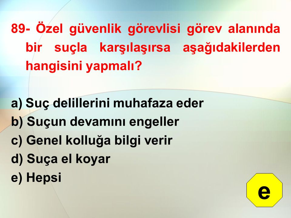 89- Özel güvenlik görevlisi görev alanında bir suçla karşılaşırsa aşağıdakilerden hangisini yapmalı? a)Suç delillerini muhafaza eder b) Suçun devamını