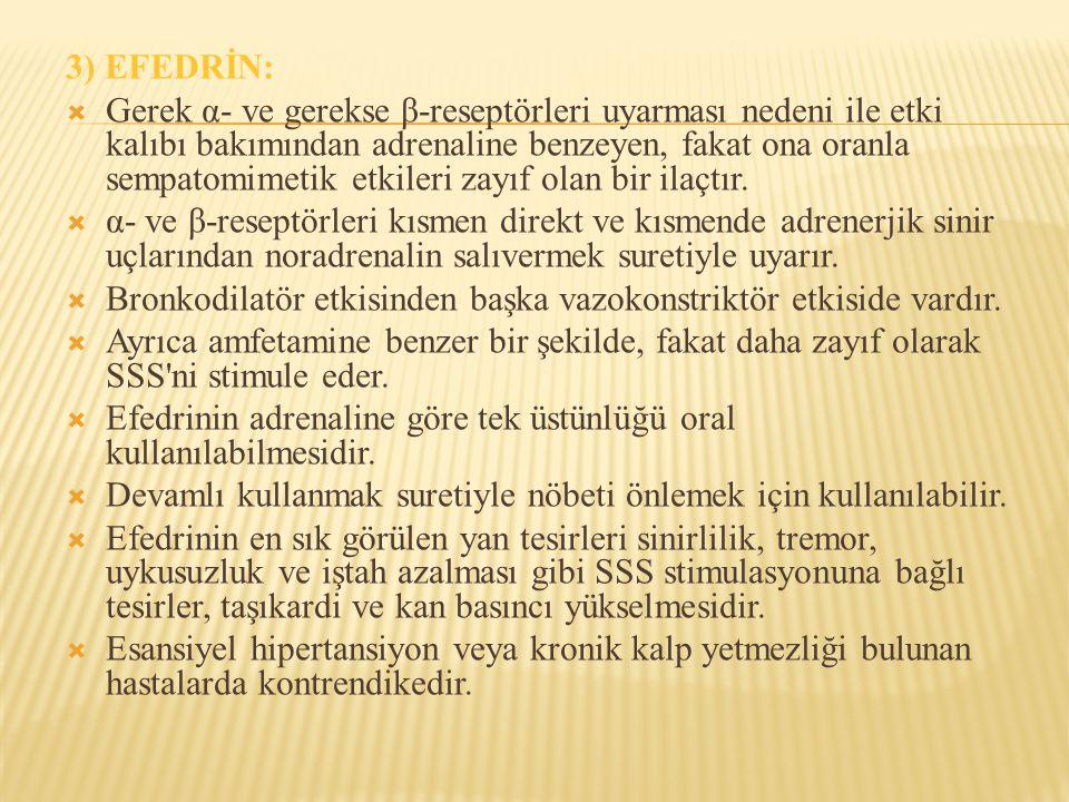 3) EFEDRİN:  Gerek α- ve gerekse β-reseptörleri uyarması nedeni ile etki kalıbı bakımından adrenaline benzeyen, fakat ona oranla sempatomimetik etkil