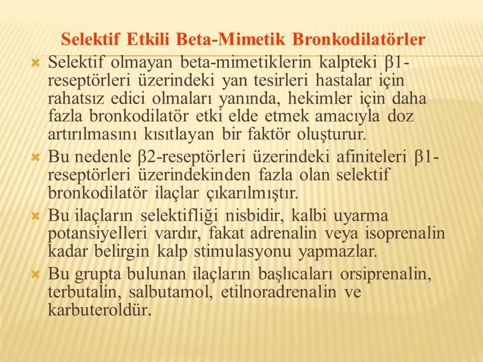 Selektif Etkili Beta-Mimetik Bronkodilatörler  Selektif olmayan beta-mimetiklerin kalpteki β1- reseptörleri üzerindeki yan tesirleri hastalar için ra