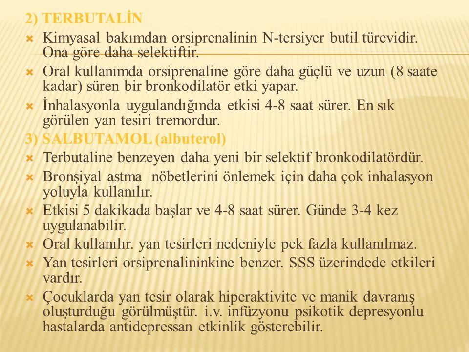 2) TERBUTALİN  Kimyasal bakımdan orsiprenalinin N-tersiyer butil türevidir. Ona göre daha selektiftir.  Oral kullanımda orsiprenaline göre daha güçl
