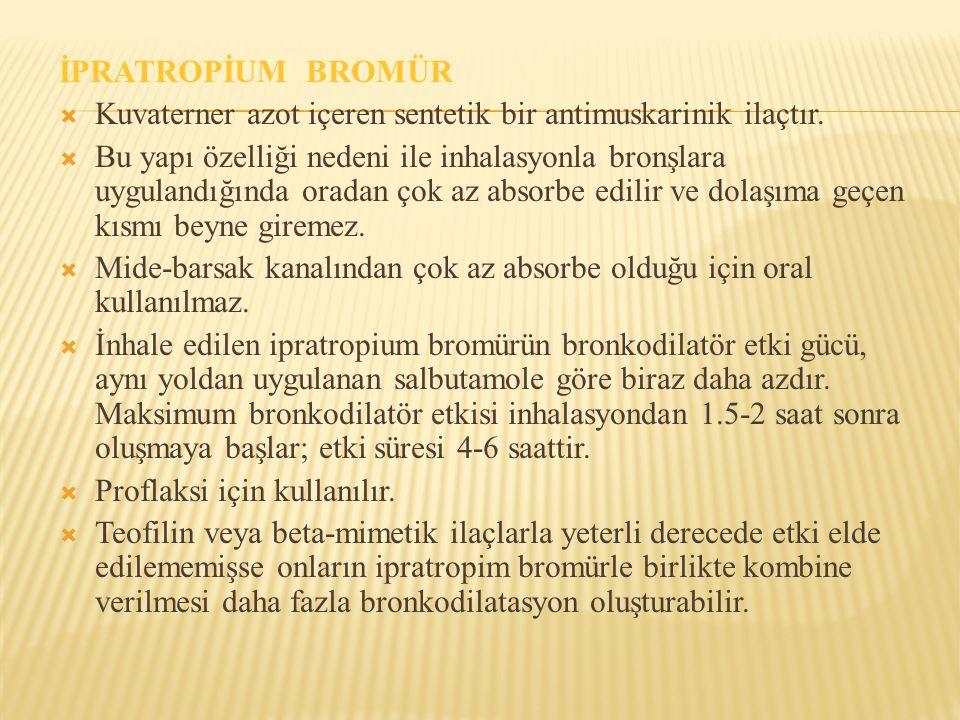 İPRATROPİUM BROMÜR  Kuvaterner azot içeren sentetik bir antimuskarinik ilaçtır.  Bu yapı özelliği nedeni ile inhalasyonla bronşlara uygulandığında o