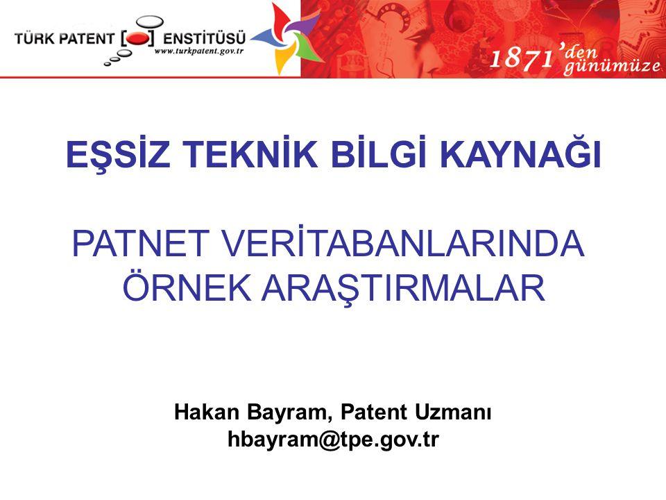 EŞSİZ TEKNİK BİLGİ KAYNAĞI PATNET VERİTABANLARINDA ÖRNEK ARAŞTIRMALAR Hakan Bayram, Patent Uzmanı hbayram@tpe.gov.tr