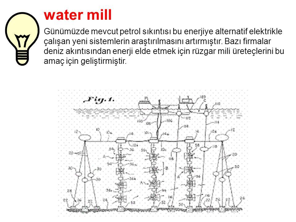 water mill Günümüzde mevcut petrol sıkıntısı bu enerjiye alternatif elektrikle çalışan yeni sistemlerin araştırılmasını artırmıştır.