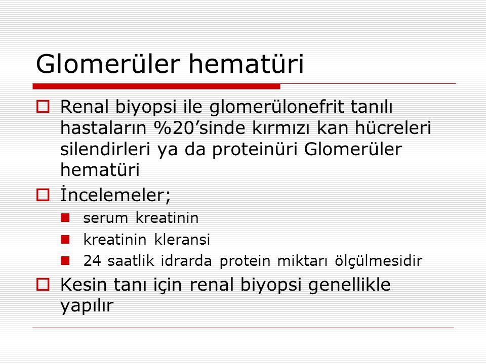 Berger hastalığı(IgA nefropatisi)  Glomerüler hematürinin en sık nedeni ve olguların %30'u  Çocuklarda ve genç erişkinlerde  Düşük düzeyde ateş ve eritomatöz cilt lezyonları  Tipik olarak egzersizi takiben veya üst solunum yolu enfeksiyonu sonrası  Normal serum ASO titresi ve C3 düzeyi