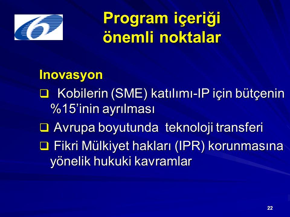 22 Program içeriği önemli noktalar Inovasyon  Kobilerin (SME) katılımı-IP için bütçenin %15'inin ayrılması  Avrupa boyutunda teknoloji transferi  Fikri Mülkiyet hakları (IPR) korunmasına yönelik hukuki kavramlar