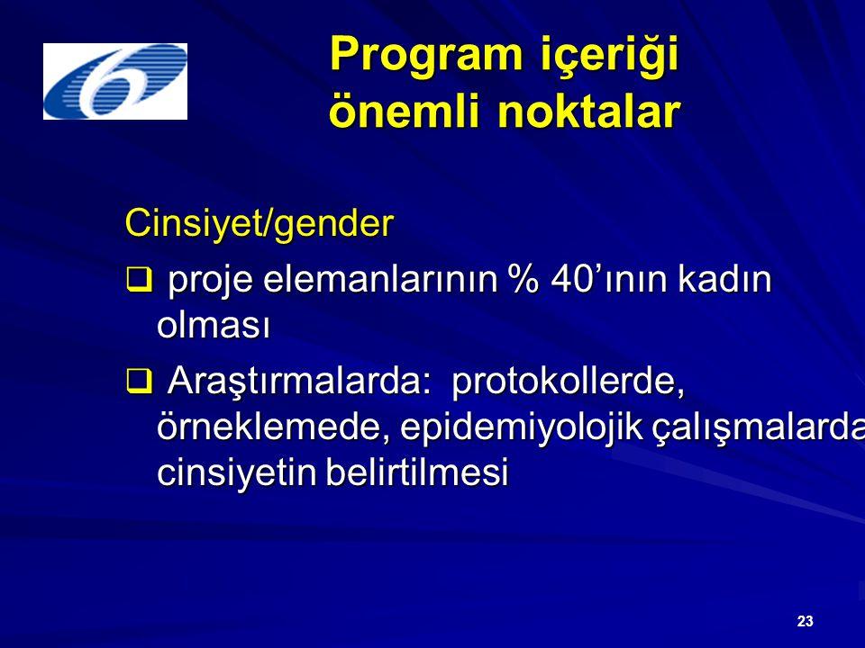 23 Program içeriği önemli noktalar Cinsiyet/gender  proje elemanlarının % 40'ının kadın olması  Araştırmalarda: protokollerde, örneklemede, epidemiyolojik çalışmalarda cinsiyetin belirtilmesi