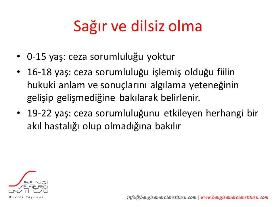 Sağır ve dilsiz olma 0-15 yaş: ceza sorumluluğu yoktur 16-18 yaş: ceza sorumluluğu işlemiş olduğu fiilin hukuki anlam ve sonuçlarını algılama yeteneği
