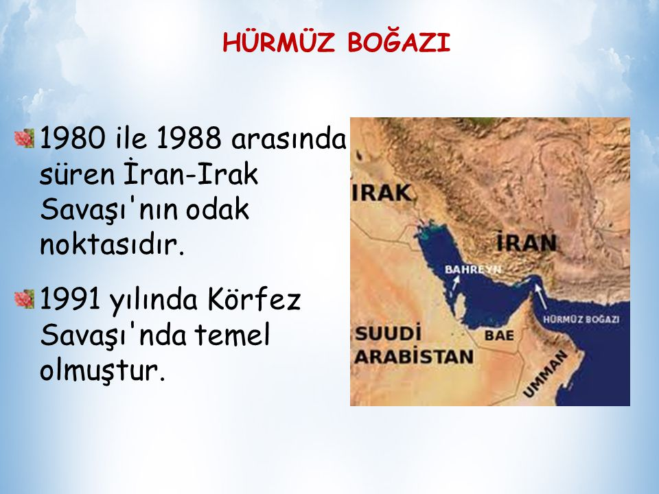 HÜRMÜZ BOĞAZI Derinliğin en fazla olduğu ve 100 metreye ulaştığı yer Hürmüz Boğazı'dır.