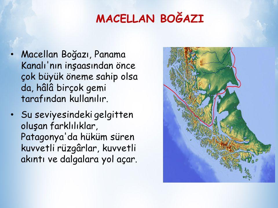 MACELLAN BOĞAZI Macellan Boğazı, Güney Amerika nın en güneyinde Atlas Okyanusu nu Büyük Okyanus una bağlayan boğaz.