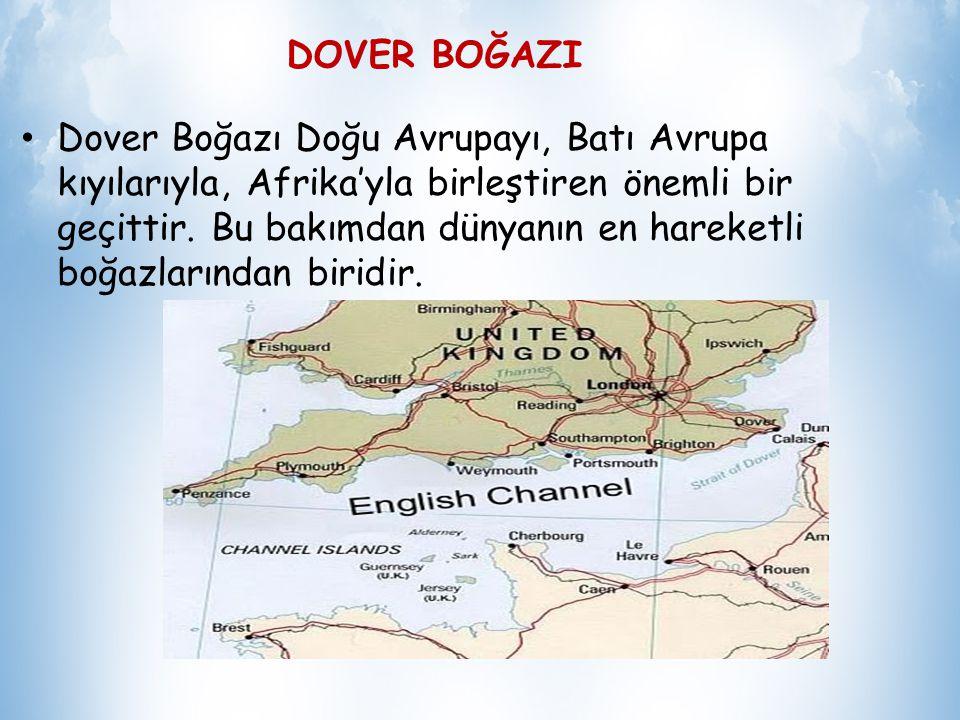 DOVER BOĞAZI Büyük Britanya Adası'nın Avrupa'dan ayıran dar boğaz. Uzunluğu 185, en dar yeri 31 kilometredir Bu boğaza Fransızlar Pasde-Clais adını ve