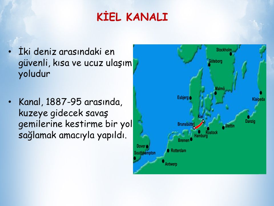 KİEL KANALI Baltık Denizi'nde ulaşım açısından önem taşır Kuzey Denizi'nde Elbe Irmağı ağzındaki Brünsbüttelkoog dan, doğuda Baltık Denizi kıyısındaki Kiel limanında yer alan Holtenau ya kadar 98 km uzanır