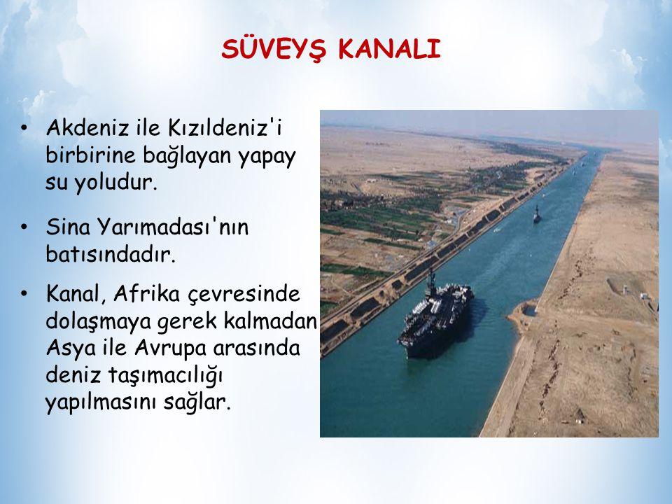 SÜVEYŞ KANALI Uluslar arası ulaşıma 17 Kasım 1869'da açılmıştır. Mısır topraklarında bulunan ve Akdeniz ile Kızıl deniz'i birleştiren 161 km uzunluğun