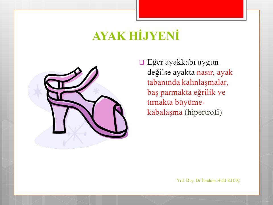 AYAK HİJYENİ  Eğer ayakkabı uygun değilse ayakta nasır, ayak tabanında kalınlaşmalar, baş parmakta eğrilik ve tırnakta büyüme- kabalaşma (hipertrofi)