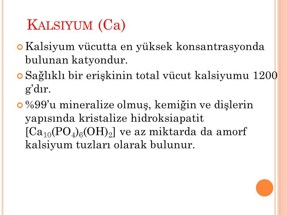 K ALSIYUM (Ca) Kalsiyum vücutta en yüksek konsantrasyonda bulunan katyondur. Sağlıklı bir erişkinin total vücut kalsiyumu 1200 g'dır. %99'u mineralize