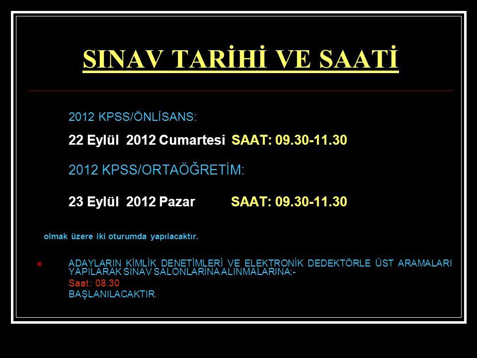 SINAV TARİHİ VE SAATİ 2012 KPSS/ÖNLİSANS: 22 Eylül 2012 Cumartesi SAAT: 09.30-11.30 2012 KPSS/ORTAÖĞRETİM: 23 Eylül 2012 Pazar SAAT: 09.30-11.30 olmak üzere iki oturumda yapılacaktır.