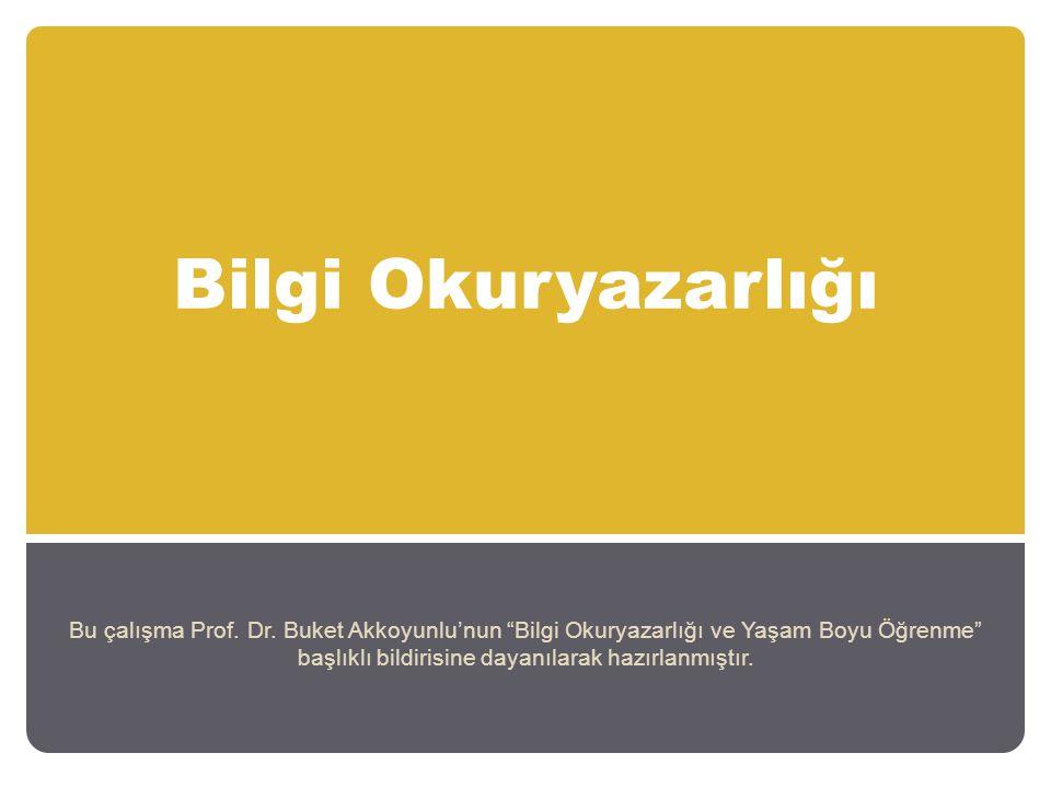 """Bilgi Okuryazarlığı Bu çalışma Prof. Dr. Buket Akkoyunlu'nun """"Bilgi Okuryazarlığı ve Yaşam Boyu Öğrenme"""" başlıklı bildirisine dayanılarak hazırlanmışt"""