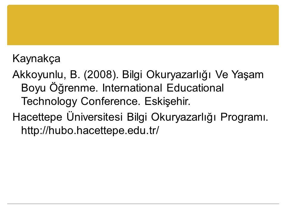 Kaynakça Akkoyunlu, B. (2008). Bilgi Okuryazarlığı Ve Yaşam Boyu Öğrenme. International Educational Technology Conference. Eskişehir. Hacettepe Üniver