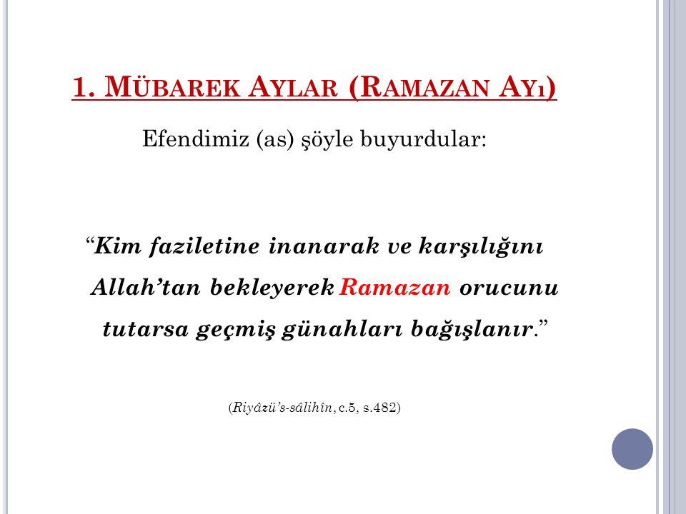 """1. M ÜBAREK A YLAR (R AMAZAN A Yı ) Efendimiz (as) şöyle buyurdular: """" Kim faziletine inanarak ve karşılığını Allah'tan bekleyerek Ramazan orucunu tut"""