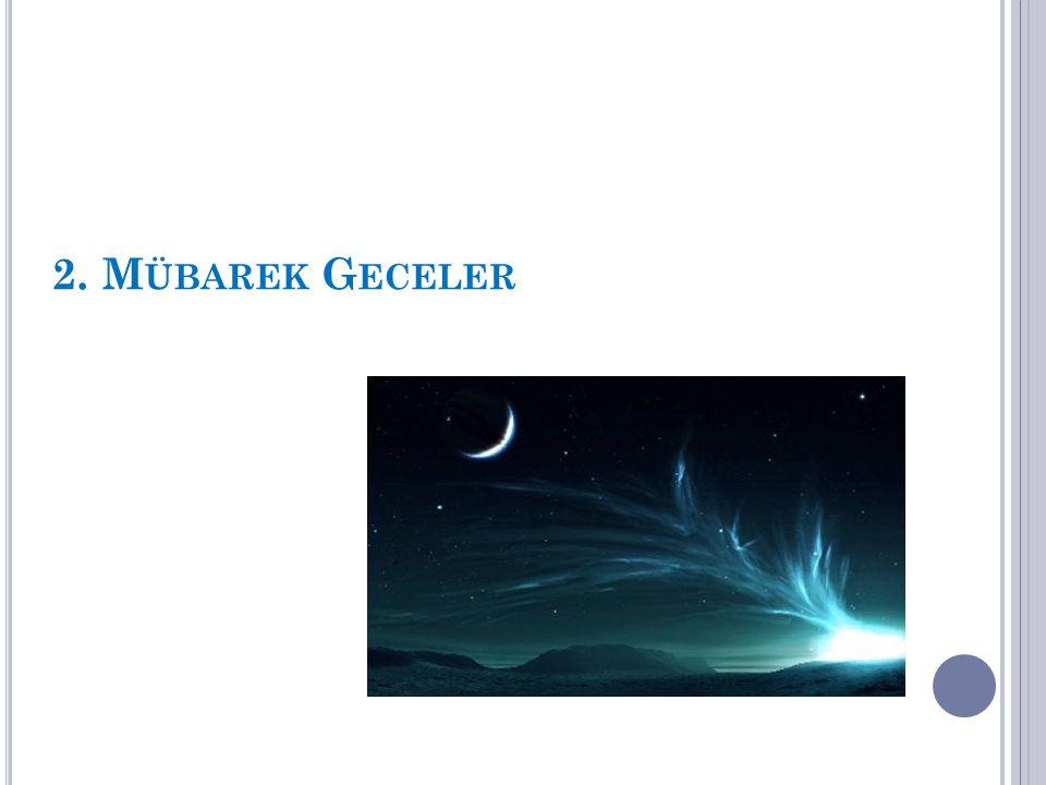 (a) REGÂİB GECESİ - Receb Ayının ilk Cuma gecesidir.