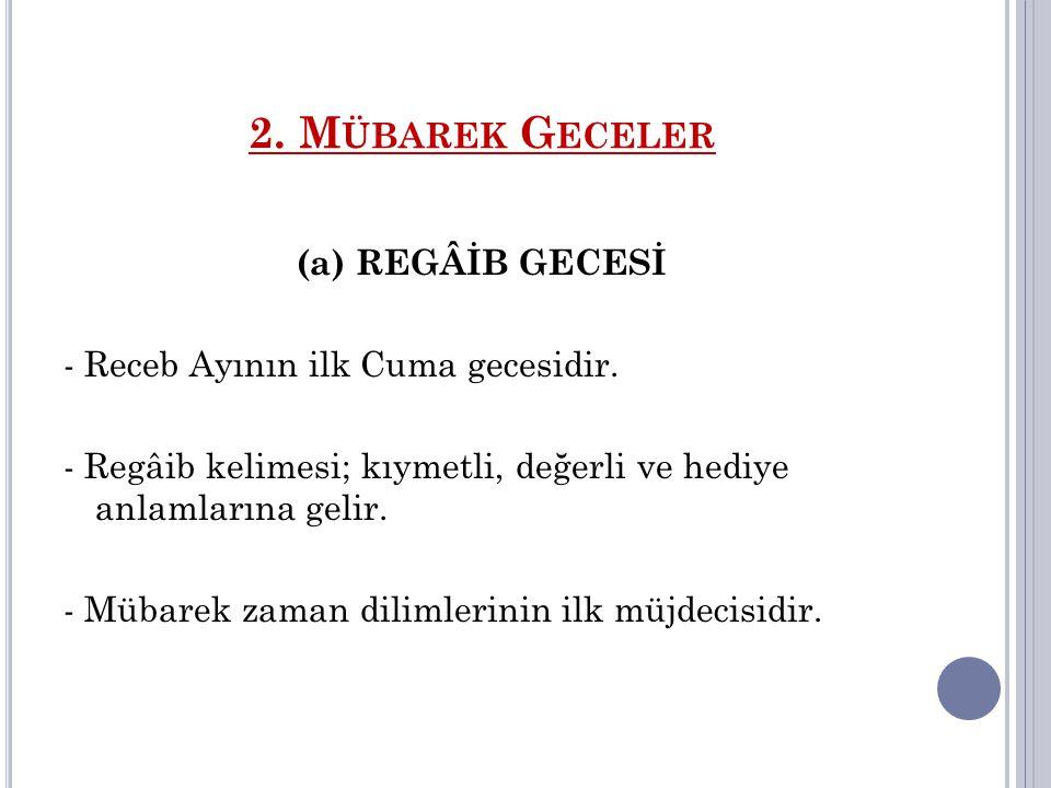 2.M ÜBAREK G ECELER Beş gece vardır ki onlarda yapılan dualar geri çevrilmez, kabul edilir.