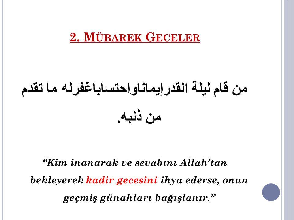 2.M ÜBAREK G ECELER Hz. Âişe (r.anhâ) şöyle dedi: Ey Allah'ın Resulü.