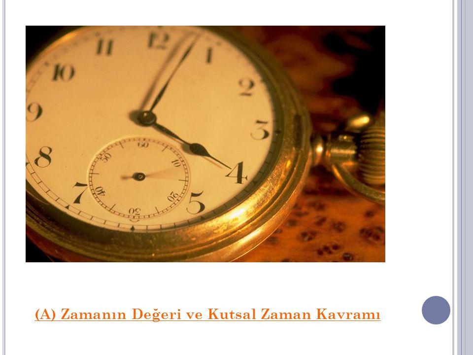 (A) Zamanın Değeri ve Kutsal Zaman Kavramı